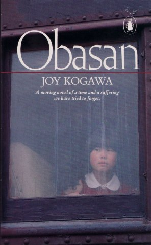 "Obasan by Joy Kogawa was the first novel to tell the story of how Canadians of Japanese ancestry were forced from their homes and had their property confiscated during World War II. The cover calls this ""a moving novel of a time and a suffering we have tried to forget."""