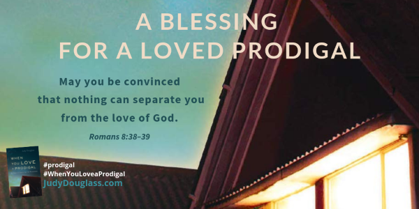 A Blessing for a Loved Prodigal