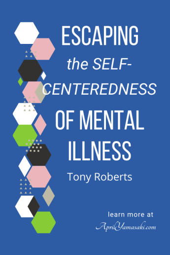 Escaping the Self-Centeredness of Mental Illness
